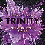 Gefährliche Nähe (Trinity 2) | Audrey Carlan