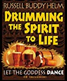 img - for Drumming the Spirit to Life: Let the Goddess Dance by Russell Buddy Helm (2000-05-08) book / textbook / text book