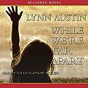 While We're Far Apart Hörbuch von Lynn Austin Gesprochen von: Suzanne Toren
