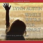 While We're Far Apart | Lynn Austin