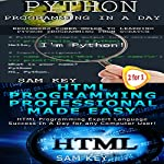 Python Programming in a Day & HTML Professional Programming Made Easy: Programming, Book 38 | Sam Key