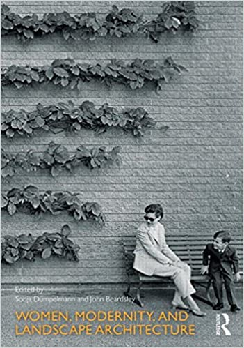 Women Modernity And Landscape Architecture Dumpelmann Sonja Beardsley John 9780415745871 Amazon Com Books