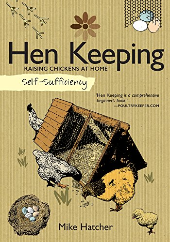 Self-Sufficiency Hen Keeping: Raising Chickens at Home by [Hatcher, Mike]