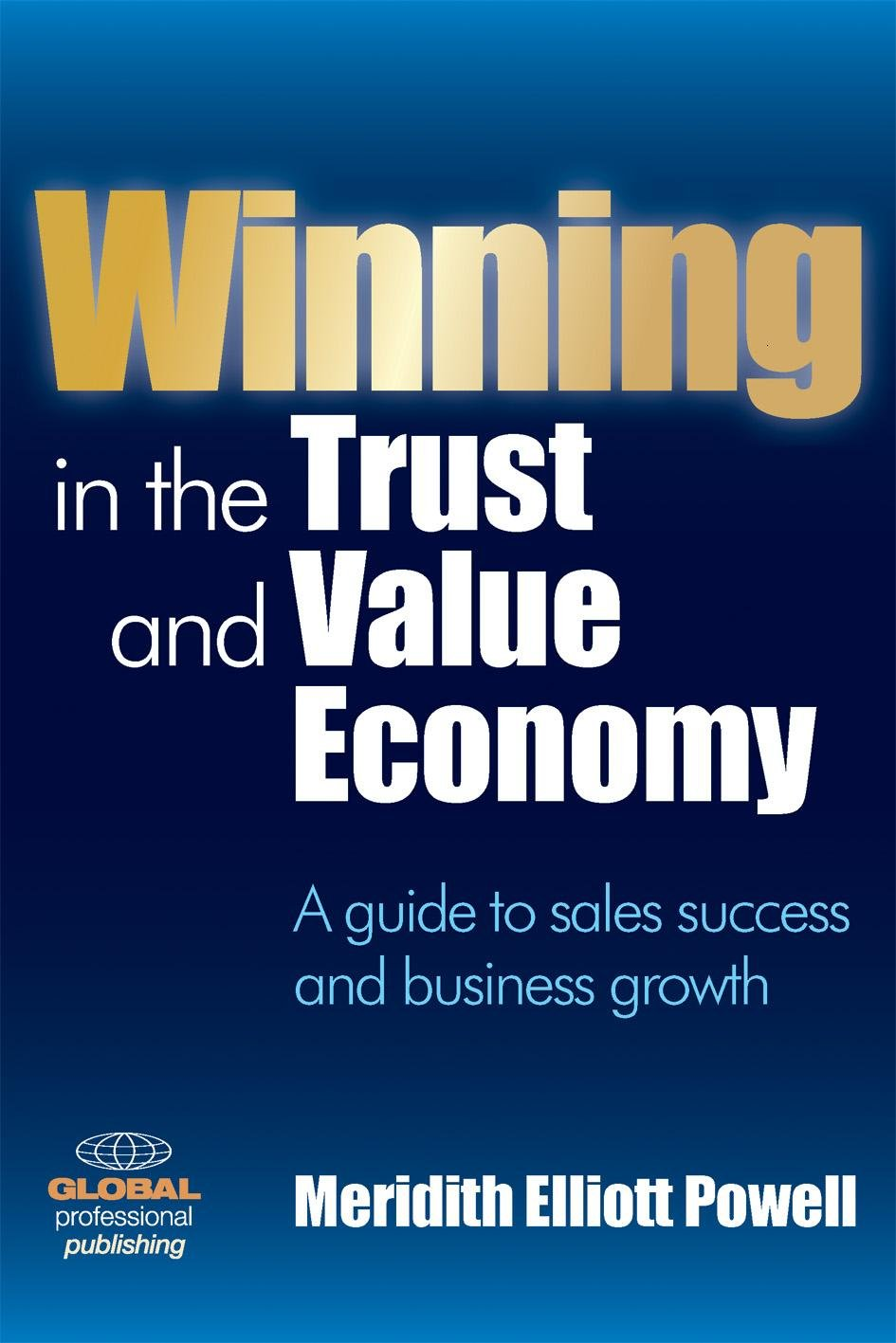 Winning in the Trust and Value Economy: A Guide to Sales Success and Business Growth ebook
