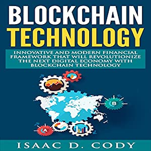 Blockchain Innovative and Modern Financial Framework That Will Revolutionize the Next Digital Economy with Blockchain Technology Audiobook