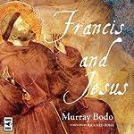 Francis and Jesus | Murray Bodo