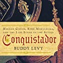 Conquistador: Hernan Cortes, King Montezuma, and the Last Stand of the Aztecs Audiobook by Buddy Levy Narrated by Patrick Lawlor