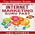 Internet Marketing: The Ultimate Guide on How to Become an Internet Marketing Guru Fast Audiobook by Neo Monefa Narrated by Madeline Starr