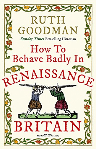 How to Behave Badly in Renaissance Britain pdf