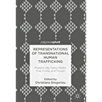 Representations of Transnational Human Trafficking: Present-day News Media, True Crime, and Fiction