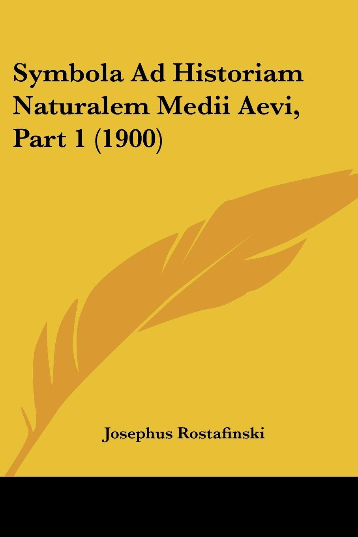 Read Online Symbola Ad Historiam Naturalem Medii Aevi, Part 1 (1900) (English and Polish Edition) pdf epub