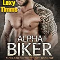 Alpha Biker - Hot Motorcycle Club Romance: Alpha Bad Boy Motorcycle Club Triology, Book 1 Audiobook by Lexy Timms Narrated by Ronald Ray Strickland