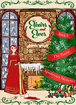 Elixirs and Elves (The Faerie Apothecary Mysteries Book 3) by [Wright, Astoria]