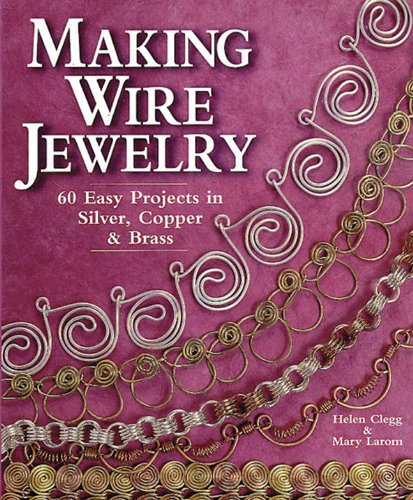 - Making Wire Jewelry: 60 Easy Projects in Silver, Copper & Brass