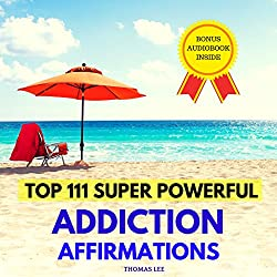 Top 111 Super Powerful Addiction Affirmations