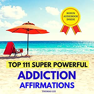 Top 111 Super Powerful Addiction Affirmations Audiobook