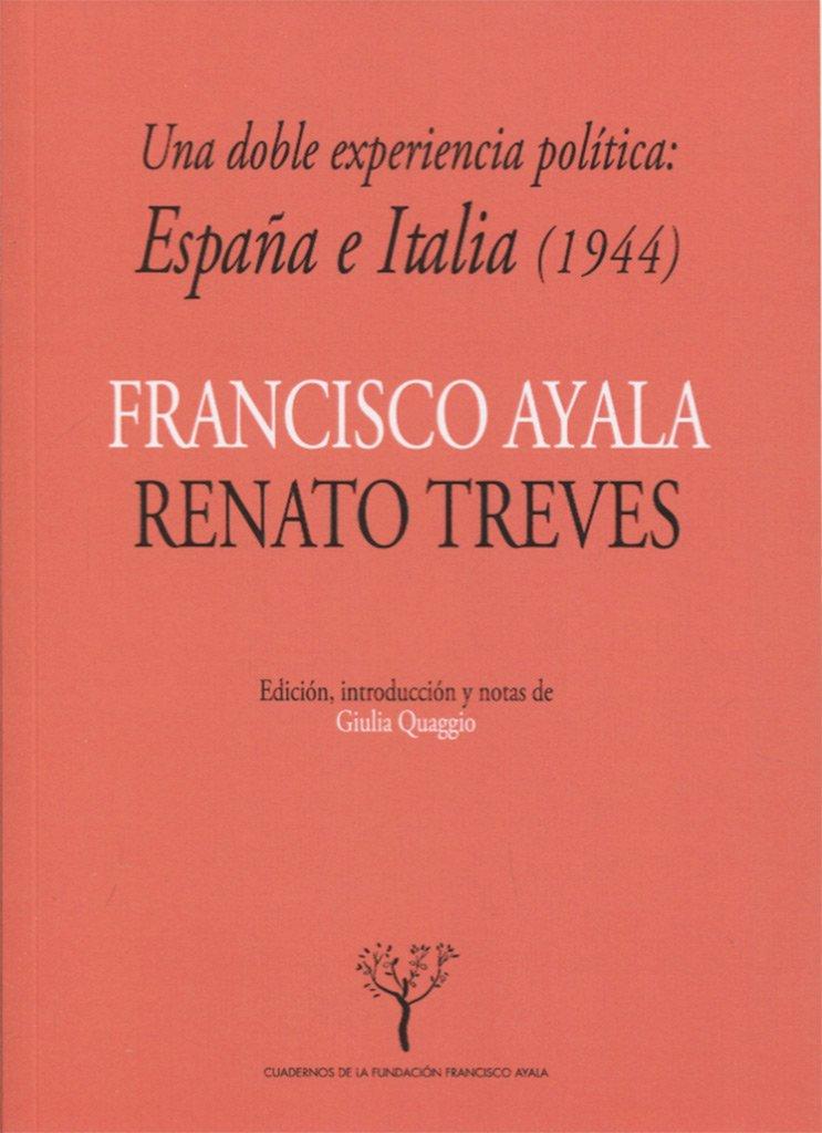 Una doble experiencia política: España e Italia 1944 Cuadernos de la Fundación Francisco Ayala: Amazon.es: Ayala García-Duarte, Francisco, Treves, Renato, Quaggio, Giulia, Quaggio, Giulia: Libros
