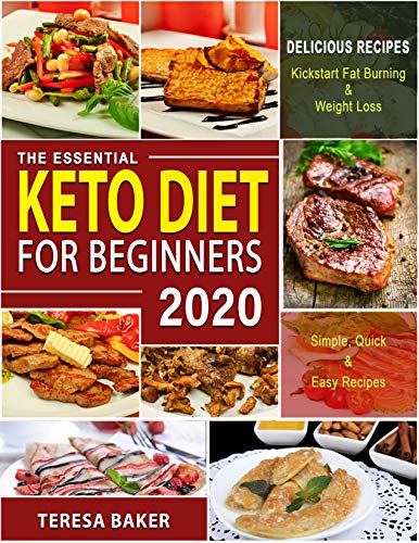 Keto Diet for Beginners 2020: The Definitive Ketogenic Diet Guide to Kick-start High Level Fat burning, Weight Loss & Healthy Lifestyle in 2020 and Beyond... ... Cookbook for Beginners 2019-2020 Book 1) by Teresa Baker