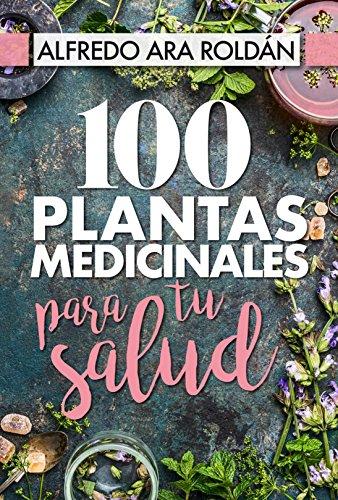 100 plantas medicinales para tu salud (Spanish Edition)