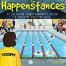 The Happenstances at the Yellow County Community College a Couple of Semesters Later Audiobook by Peter L. Harmon Narrated by Peter L. Harmon