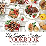 The Summer Cookout Cookbook: Easy Grilling Recipes for Delicious Grilled Foods