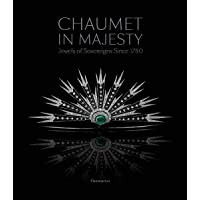 Chaumet in Majesty: Jewels of Sovereigns Since 1780: