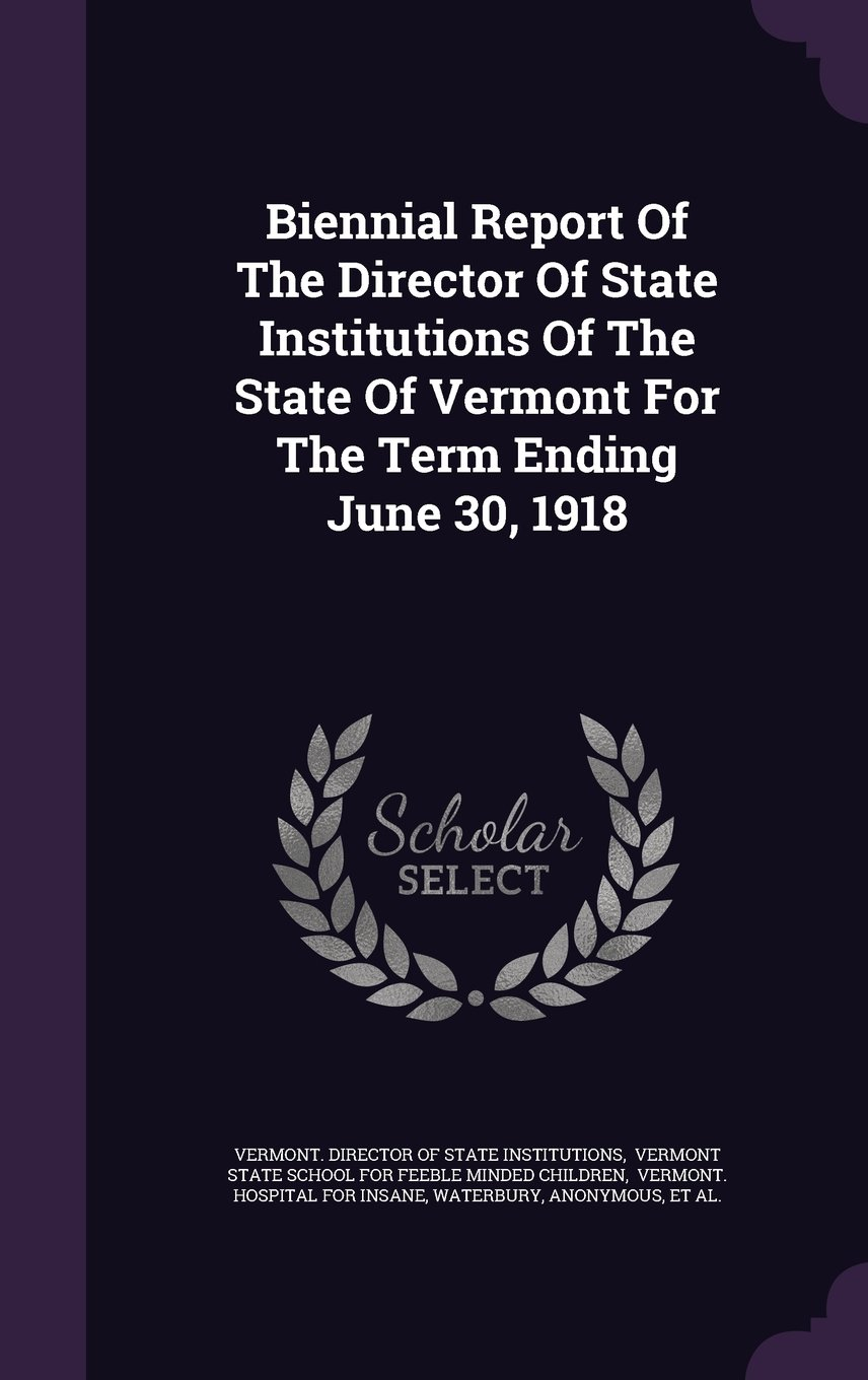 Biennial Report Of The Director Of State Institutions Of The State Of Vermont For The Term Ending June 30, 1918 pdf epub