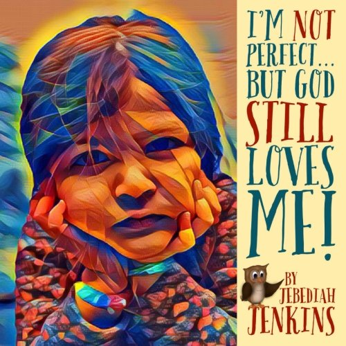 I'm Not Perfect: But God Still Loves Me! (Mac and Cheese Books for the Heart) (Volume 4) PDF Text fb2 book