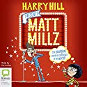 Matt Millz: Matt Millz, Book 1 Audiobook by Harry Hill Narrated by Harry Hill