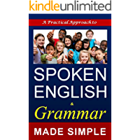 SPOKEN ENGLISH and Grammar: A Self learning book made simple for all: (Strong foundation for IELTS & TOEFL) (English Edition)