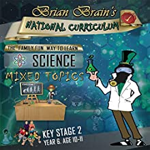 Brian Brain's National Curriculum KS2 Y6 Science Mixed Topics Audiobook by Russell Webster Narrated by Brian Brain