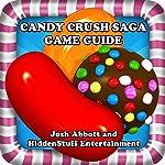 Candy Crush Saga Game Guide   Josh Abbott, Hidden Stuff Entertainment