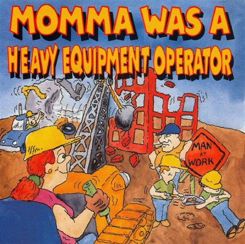 Momma Was a Heavy Equipment Operator