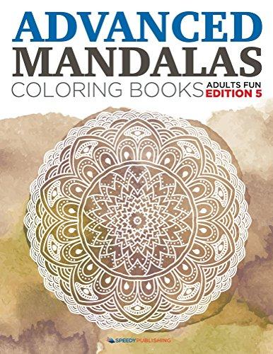 Advanced Mandalas Coloring Books | Adults Fun Edition 5 (Advanced Mandalas And Art Book Series)