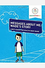 Messages About Me: Wade's Story: A Boy's Quest for Health Body Image