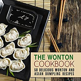The Wonton Coobkook: 50 Delicious Wonton and Asian Dumpling Recipes by [Press, BookSumo]
