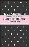 Rizoingredientes: Guía de cuidado del cabello rizado y ondulado e ingredientes en los productos capilares