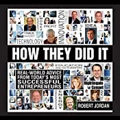 How They Did It: Real-World Advice from Today's Most Successful Entrepreneurs   Robert Jordan
