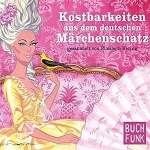 Kostbarkeiten aus dem deutschen Märchenschatz. 61 wiederentdeckte Volksmärchen Hörbuch