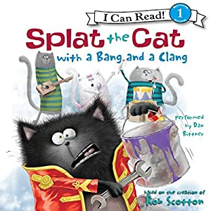 Splat the Cat with a Bang and a Clang Audiobook