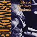 Tales of Ordinary Madness Audiobook by Charles Bukowski, Gail Chiarrello - editor Narrated by Will Patton
