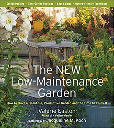 The New Low Maintenance Garden: How To Have A Beautiful, Productive Garden  And The Time To Enjoy It: Valerie Easton, Jacqueline Knox, Jacqueline M.  Koch: ...