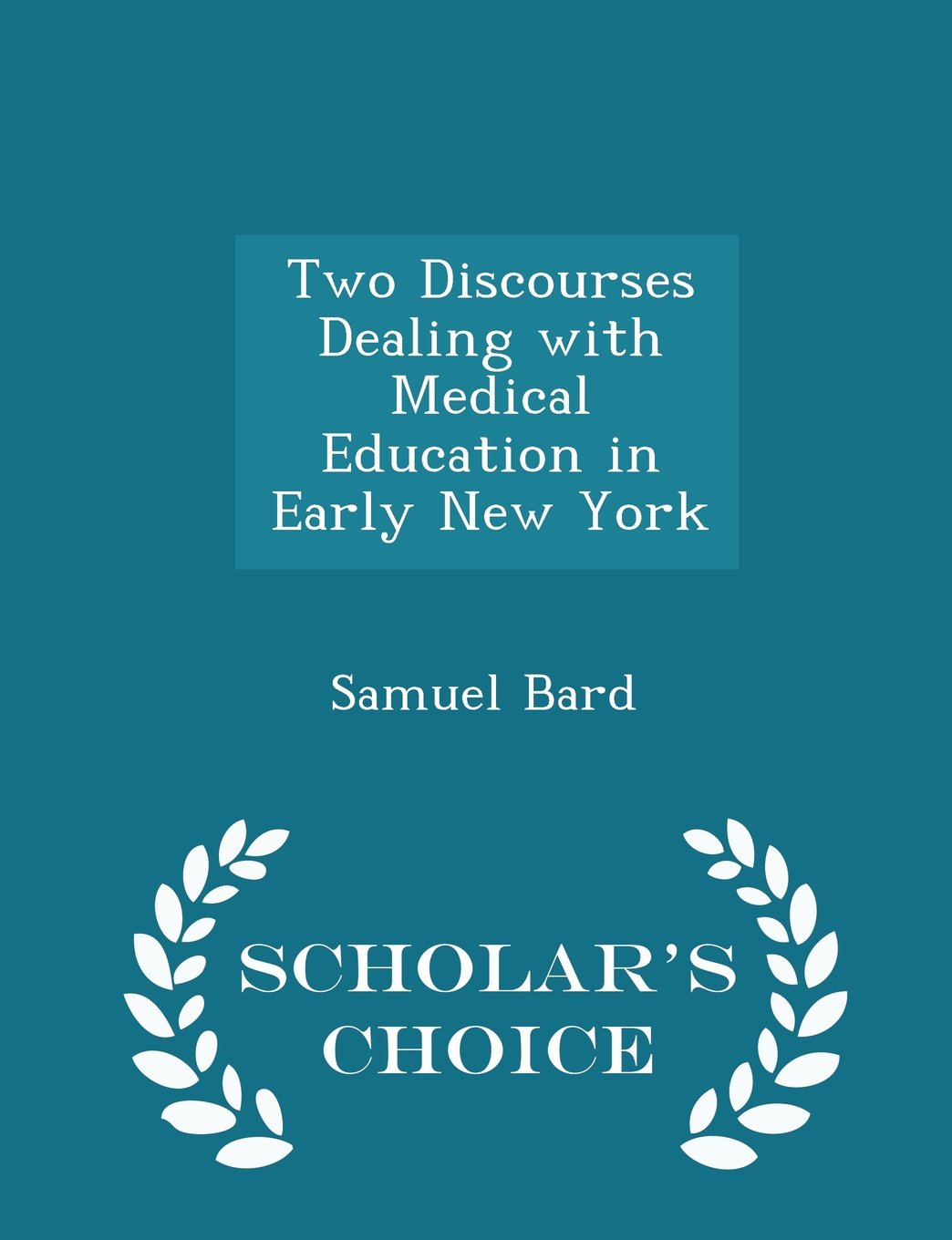 Download Two Discourses Dealing with Medical Education in Early New York - Scholar's Choice Edition pdf