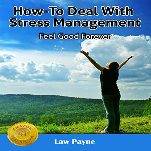 How to Deal With Stress Management: Feel Good Forever