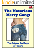 The Notorious Merry Gang: The Original Bad Boys of History (Bad Boys of History Series)
