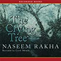 The Crying Tree Audiobook by Naseem Rakha Narrated by Carol Monda