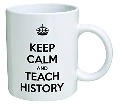 Funny Mug - Keep Calm and Teach History - 11 OZ Coffee Mugs - Inspirational  gifts and sarcasm - By Monkey Duo