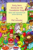 Early Years Stories for the Foundation Stage : Ideas and Inspiration for Active Learning, Leicester, Mal, 0415376033