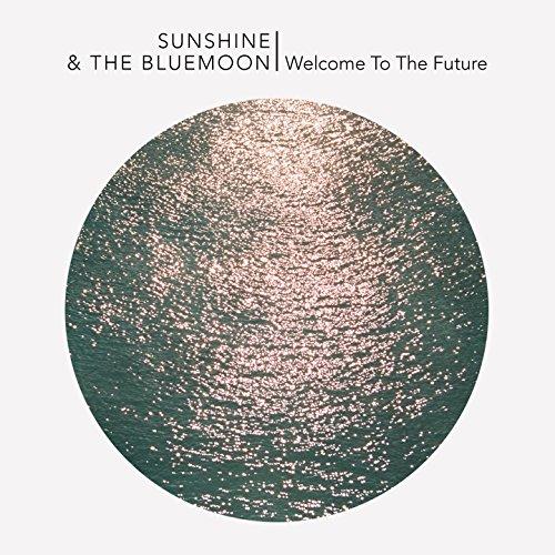 Sunshine And The Blue Moon-Welcome To The Future-CD-FLAC-2016-Mrflac Download