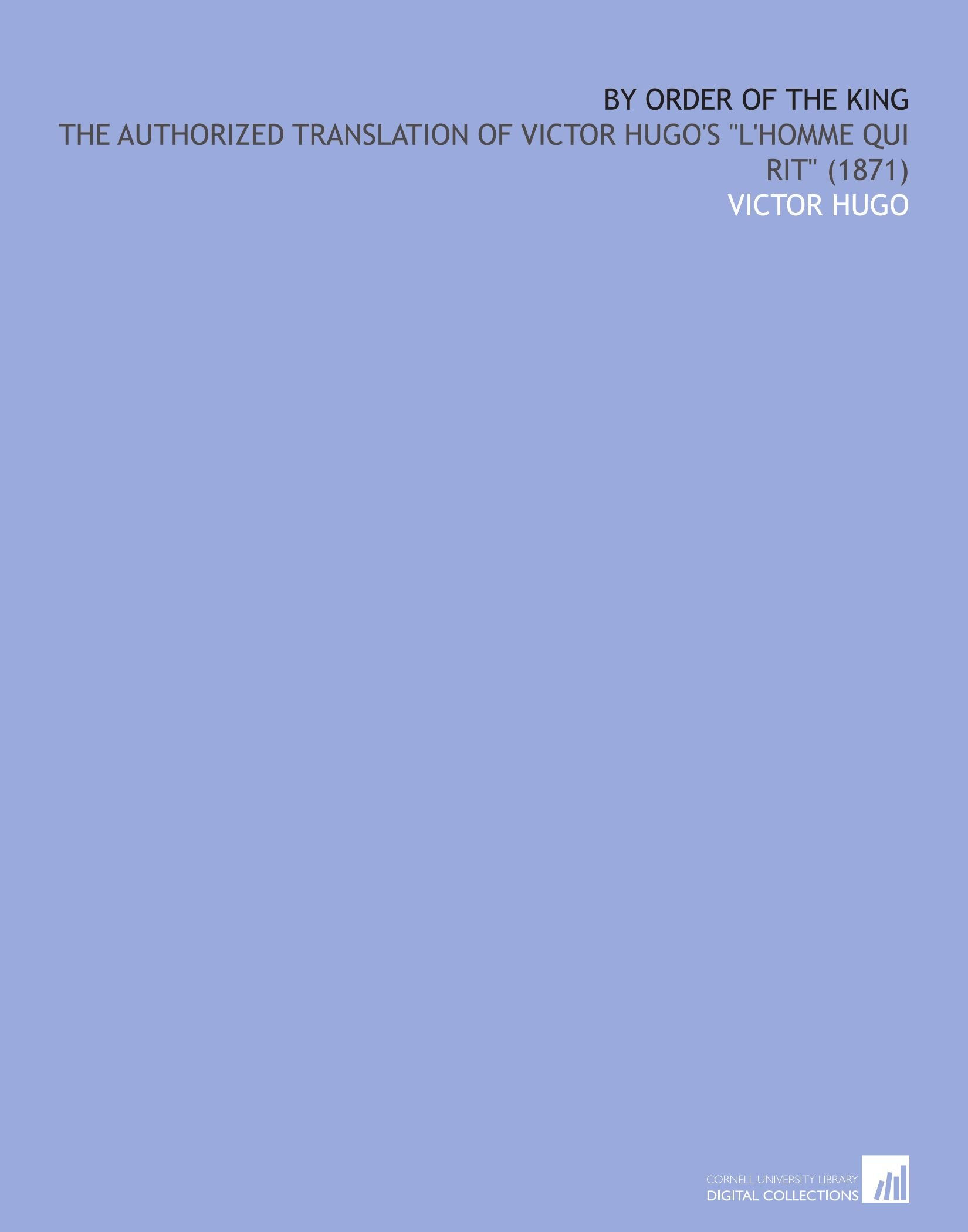 """Download By Order of the King: The Authorized Translation of Victor Hugo's """"l'homme Qui Rit"""" (1871) ebook"""